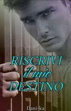 RISCRIVI IL MIO DESTINO [Destini Incrociati 2*] by Dani-ka