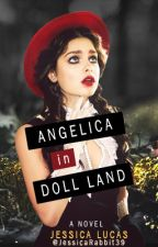 Angelica in Doll Land - Book One by JessicaOhSoRabbit