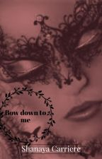 Bow Down To Me ( Coming Soon) by TwistedGirl85