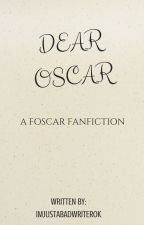 Dear Oscar. by imjustabadwriterok