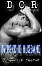 DOR ( A Psycho Husband ) #Wattys2018 by PrincessKhaisy