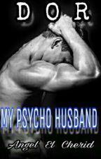 DOR ( A Psycho Husband ) by PrincessKhaisy