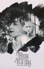 [Fanfiction Girl-Baekhuyn] [Longfic] MY BOYFRIEND IS A SPY by Mina_2210