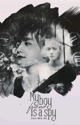 [Fanfiction Girl-Baekhuyn] [Longfic] MY BOYFRIEND IS A SPY
