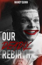 Our Deadly Rebirth (Jerome Valeska/Gotham Fanfiction) [Book 2] by MandyQuinn96