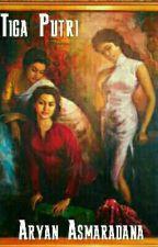 Tiga Putri  by AryanAsmara