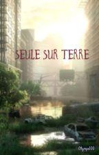 Seule sur Terre ~[EN PAUSE]~ by Olympe100