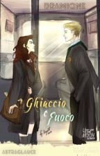 Dramione: Ghiaccio e Fuoco. by AstraGlauce