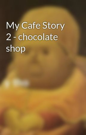 My Cafe Story 2 - chocolate shop   by CableShark