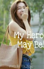 my Hero, may be! [COMPLETED] by ViaPiper