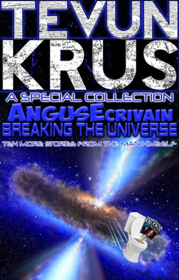 TK Special #8 - AngusEcrivain... Breaking the Universe