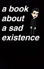 a book about a sad existence by Itisgoingtobeok