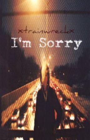 I'm Sorry by XtrainwreckX