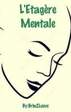 L'ETAGERE MENTALE by Brin2Louve
