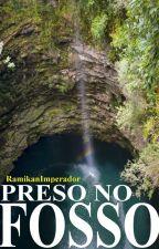 Preso no Fosso - COMPLETO by RamikanImperador