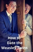 How to Date the Weasley Twins  by Melancholy_Malfoy
