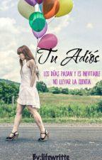 Tu Adiós... by Lifewritte