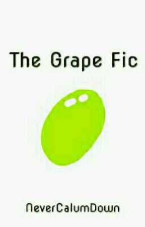 The Grape Fic by NeverCalumDown