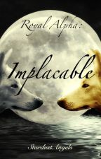 Royal Alpha: Implacable by CeceVerity