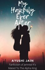 My Happily Ever After! (A Mated To The Alpha King Fanfiction) by theayushijain