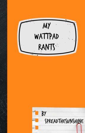 My Wattpad Rants by i-deactivated