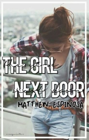 The Girl Next Door // Matthew Espinosa