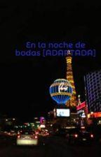 En la noche de bodas [ADAPTADA] by romiandre