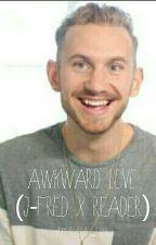 Awkward Love (J-Fred X Reader FanFic) by Sararah_rah