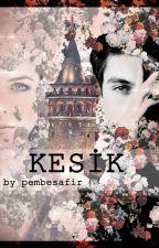 Kesik (Yakında düzenlenecek) by PembeSafir