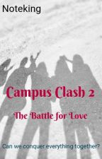 Campus Clash 2 (The Battle for Love) by NoteKing