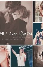 All I Ever Wanted (A Hunter Hayes Fanfic) by ilovemyhunterhayes