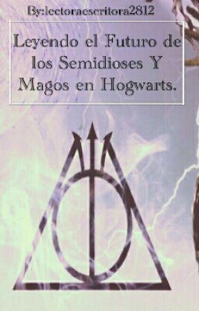 Leyendo el Futuro de los Semidioses Y Magos en Hogwarts by lectoraescritora2812