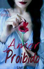 Amor Proibido - Livro 1 (REPOSTANDO)  by Sara__Machado