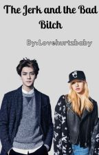 The Jerk and the Bad Bitch: Sehun x Lisa by lovehurtzbaby