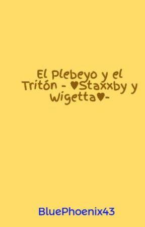 El Plebeyo y el Tritón  - ♥Staxxby y Wigetta♥- by BluePhoenix43