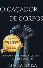 O Caçador de Corpos by LuhSousa233