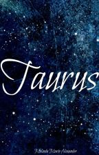 Taurus(Book 1 of Zodiac Signs) (Completed) by SatanIs_MyFather