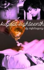 August Eighteenth - A Harry Styles FanFic by Safekeeping