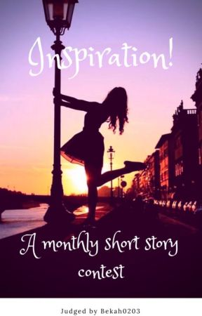 Inspiration! A monthly short story contest. by Bekah0203