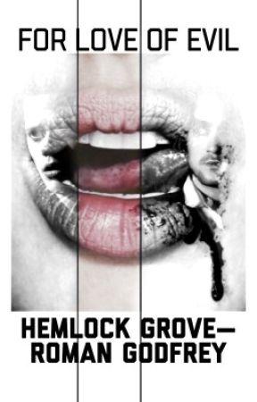 For Love of Evil - [Roman Godfrey/Hemlock Grove, Fanfic] by LiveShining