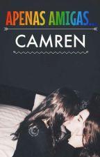 Apenas Amigas... / Camren #CamrenAwards by Jake_Rinke