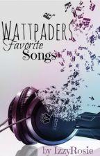 Wattpaders Favorite Songs by IzzyRosie