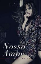 Nosso Amor Secreto  by LauraGrey50
