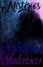 Mistérios Sublimes & Intensos by MissBoyy