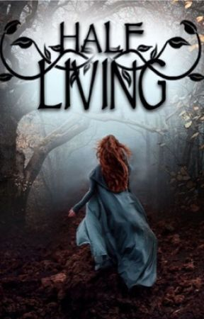 Half Living {On Hold} by _Baby_Lashton_