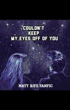 Couldn't keep my eyes off of you (Matt Rife Fanfic)  by marchbabyolivia