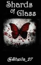 Shards Of Glass by Sheila_27
