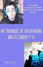 Me enamore de un humano (WhiteZunder//Nacho// y Tu) by MarySaucedo7