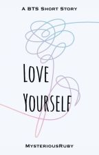 LOVE YOURSELF (A BTS Short Story) by MysteriousRuby
