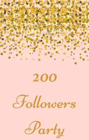 200 Followers Party!!! by Lily_Sands_Author